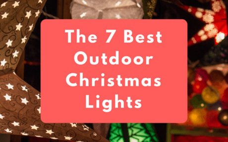 Explore The 7 Best Outdoor Christmas Lights (November 2017)