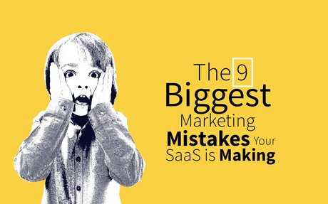 Biggest SaaS Marketing Mistakes Your Company is Making