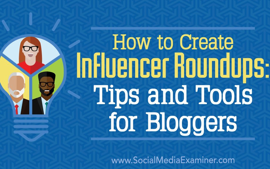 How to Create Influencer Roundups: Tips and Tools for Bloggers