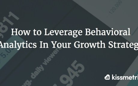 How to Leverage Behavioral Analytics In Your Growth Strategy