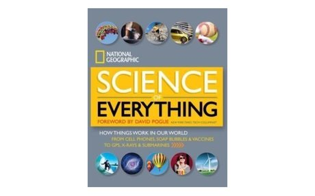 *National Geographic science of everything: how things work in our world