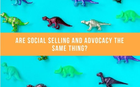 Are Social Selling And Advocacy The Same Thing? #SocialBusiness