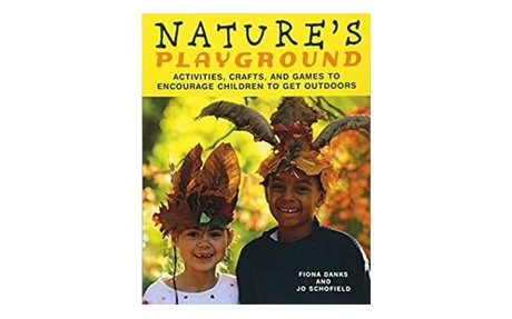 *Nature's playground: activities, crafts, and games to encourage children to get outdoors