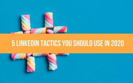 5 LinkedIn Tactics You Should Use in 2020 #LinkedInTactics