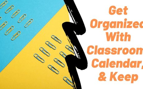 5 Highlights of Getting Organized With Google Classroom, Calendar, and Keep