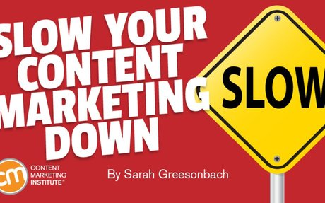 Slow Your Content Marketing Down