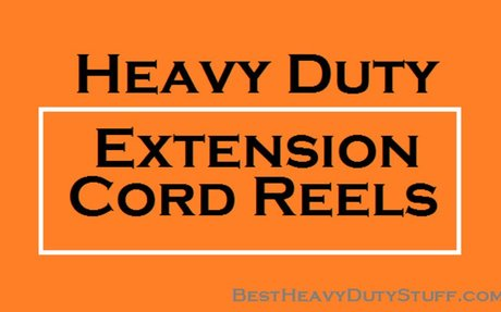 Top Rated Heavy Duty Extension Cord Reels and Cords