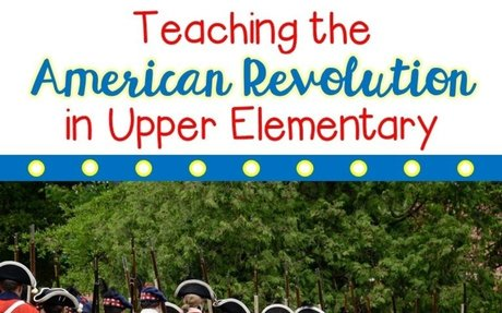 LESSON PLAN Teaching the American Revolution in Upper Elementary