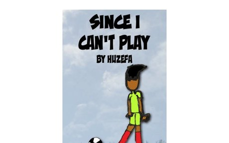 SINCE I CAN'T PLAY by Huzefa, age 8
