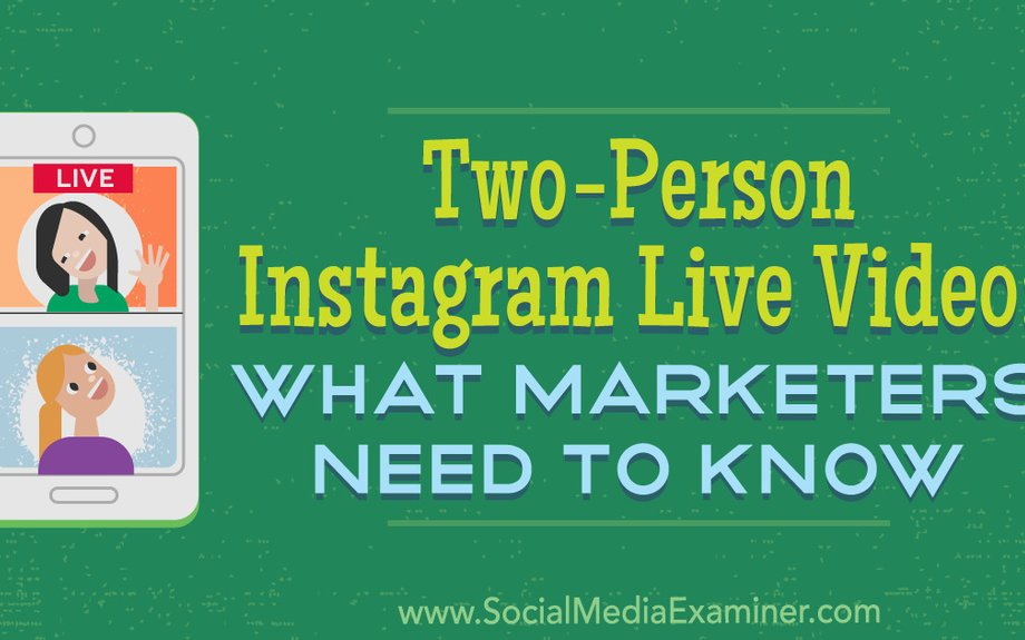 Two-Person Instagram Live Video: What Marketers Need to Know