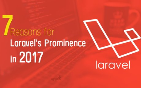 7 Reasons Why Laravel is Prominent in 2017?