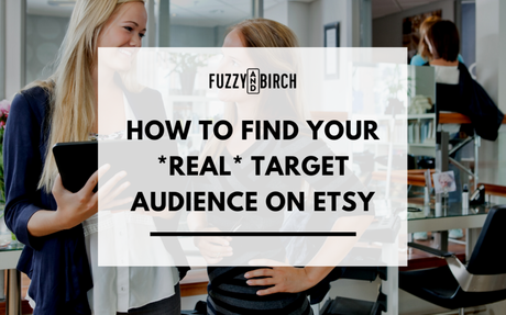 How to find your REAL target audience on Etsy