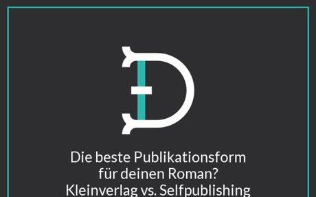 Die beste Publikationsform für deinen Roman? Kleinverlag vs. Selfpublishing vs. Digital-Im