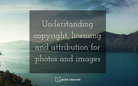 Understanding copyright, licensing and attribution for photos and images - Book Creator ap