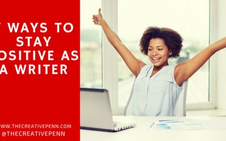 7 Ways To Stay Positive As A Writer