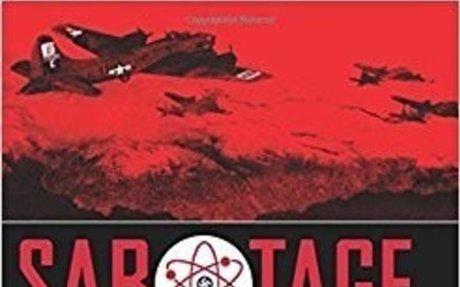 Sabotage: The Mission to Destroy Hitler's Atomic Bomb: Neil  Bascomb