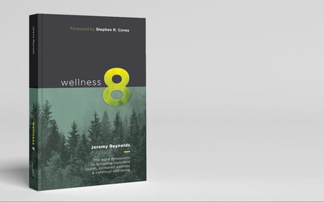 Wellness 8: The Eight Dimensions to Achieving Incredible Health, & Increased Happiness