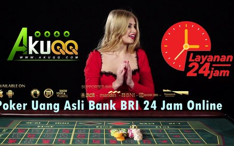 Poker Uang Asli Bank BRI 24 Jam Online