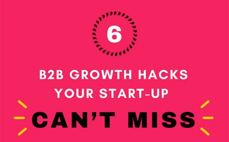 6 B2B Growth Hacks Your Start-Up Can't Miss [Infographic]