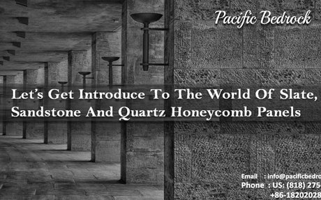 Let's Get Introduce To The World Of Slate, Sandstone And Quartz Honeycomb Panels