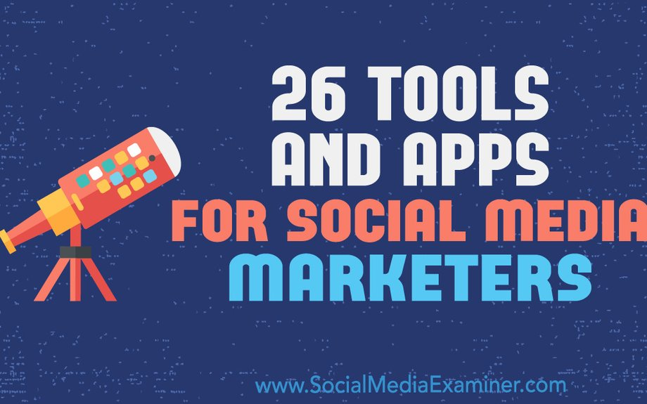 26 Tools and Apps for Social Media Marketers