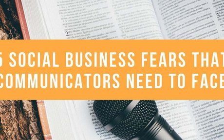 5 Social Business Fears That Communicators Need To Face #Communications