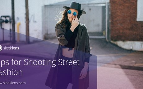 Tips for Shooting Street Fashion