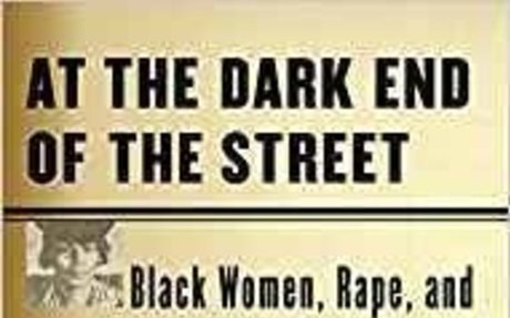 At the Dark End of the Street: Black Women, Rape, and Resistance--A New History of the Civ