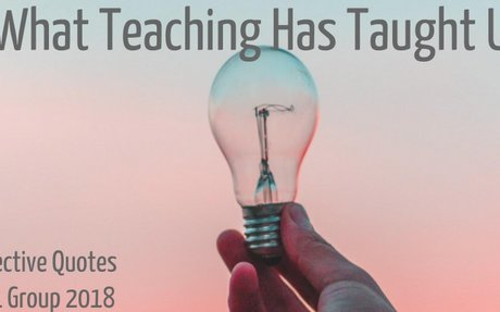 What Teaching Has Taught Us...