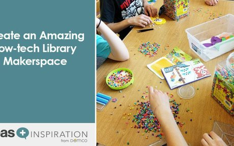 Create an Amazing Low-tech Library Makerspace
