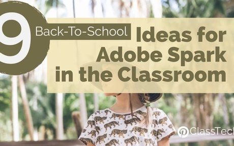 9 Back-To-School Ideas for Adobe Spark in the Classroom - Class Tech Tips