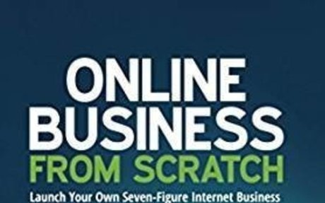 Online Business from Scratch: Launch Your Own Seven-Figure Internet Business