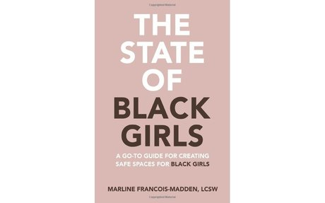 The State of Black Girls: A Go-To Guide for Creating Safe Space for Black Girls: Marlin...