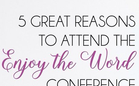 5 Great Reasons to Attend the ENJOY THE WORD Conference