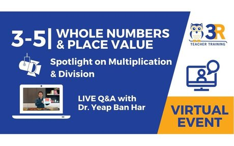 3-5 | Whole Numbers & Place Value with Dr. Yeap Ban Har | 3R Teacher Training