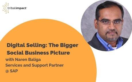 Digital Selling: The Bigger Social Business Picture, with Naren Baliga SAP #DigitalSelling