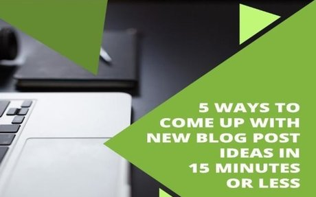 5 Ways To Come Up With New Blog Ideas In 15 Minutes Or Less #PersonalBrand