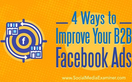 4 Ways to Improve Your B2B Facebook Ads