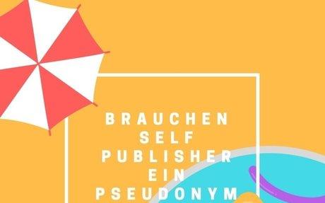 Brauchen Selfpublisher ein Pseudonym?