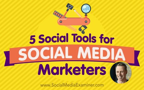 5 Social Tools for Social Media Marketers