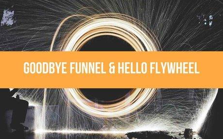 Goodbye Funnel & Hello Flywheel #Flywheel