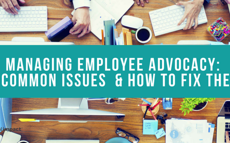Managing Employee Advocacy: 5 Issues & How To Fix Them #OptimisingAdvocacy