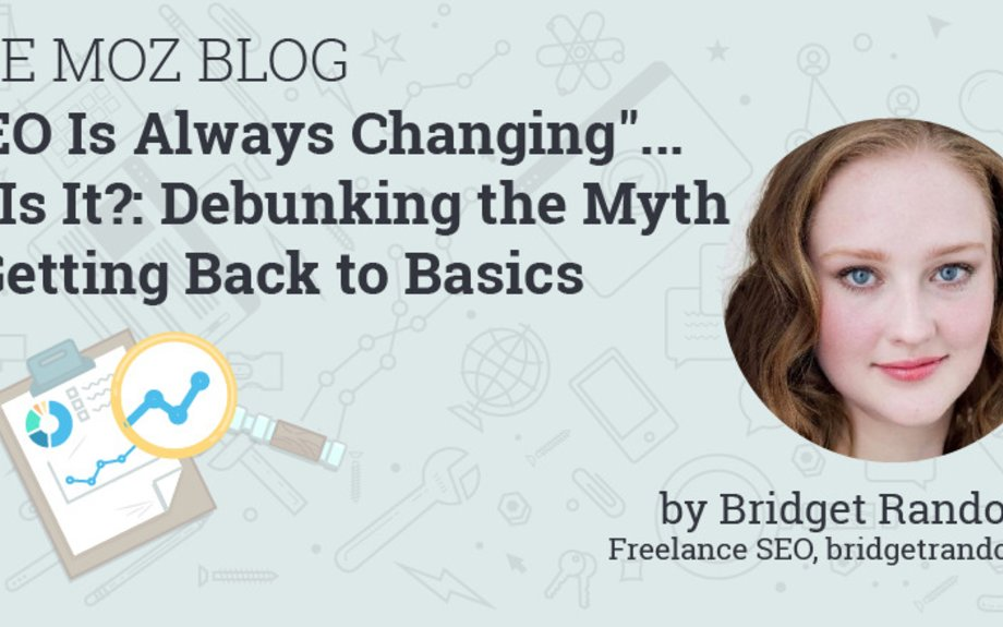 """SEO Is Always Changing""... Or Is It?: Debunking the Myth and Getting Back to Ba"