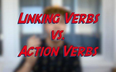 Linking Verbs vs. Action Verbs