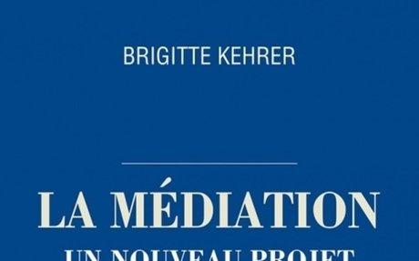 La médiation, un nouveau projet de société ? - Brigitte Kehrer