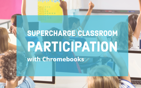 Supercharge Classroom Participation with Chromebooks - EdTechTeam