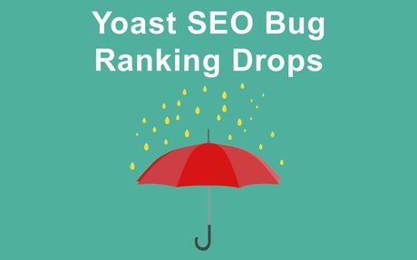 Yoast SEO Plugin 7.0 Bug Causes Ranking Drops - Search Engine Journal