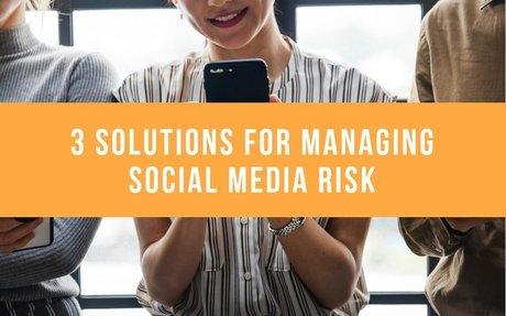3 Solutions For Managing Social Media Risk #SocialMedia
