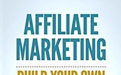 Affiliate Marketing: How To Make Money Online And Build Your Own $100,000+