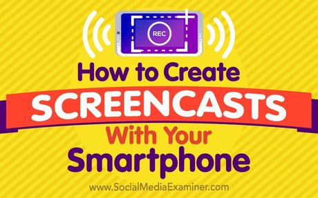 How to Create Screencasts With Your Smartphone